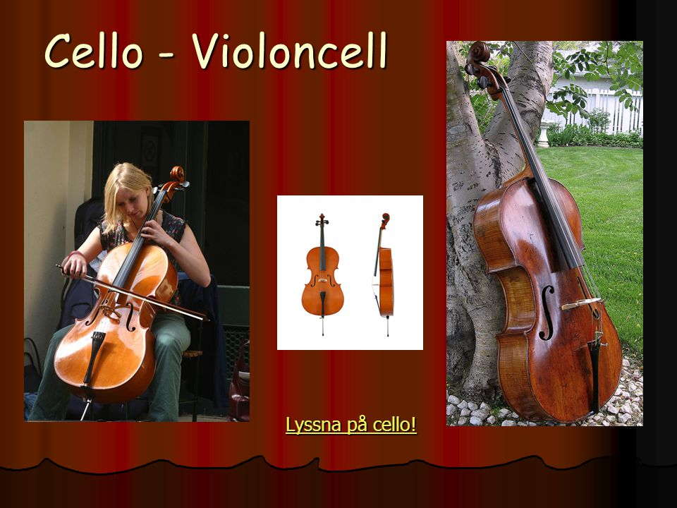 Cello - Violoncell Lyssna på cello!