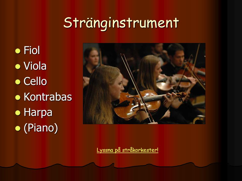 Stränginstrument Fiol Viola Cello Kontrabas Harpa (Piano)