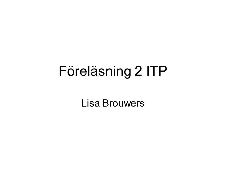 Föreläsning 2 ITP Lisa Brouwers