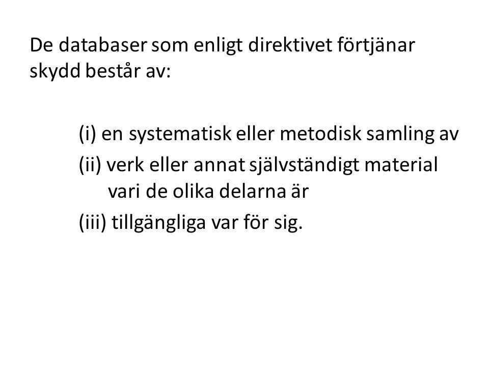De databaser som enligt direktivet förtjänar skydd består av: (i) en systematisk eller metodisk samling av (ii) verk eller annat självständigt material vari de olika delarna är (iii) tillgängliga var för sig.