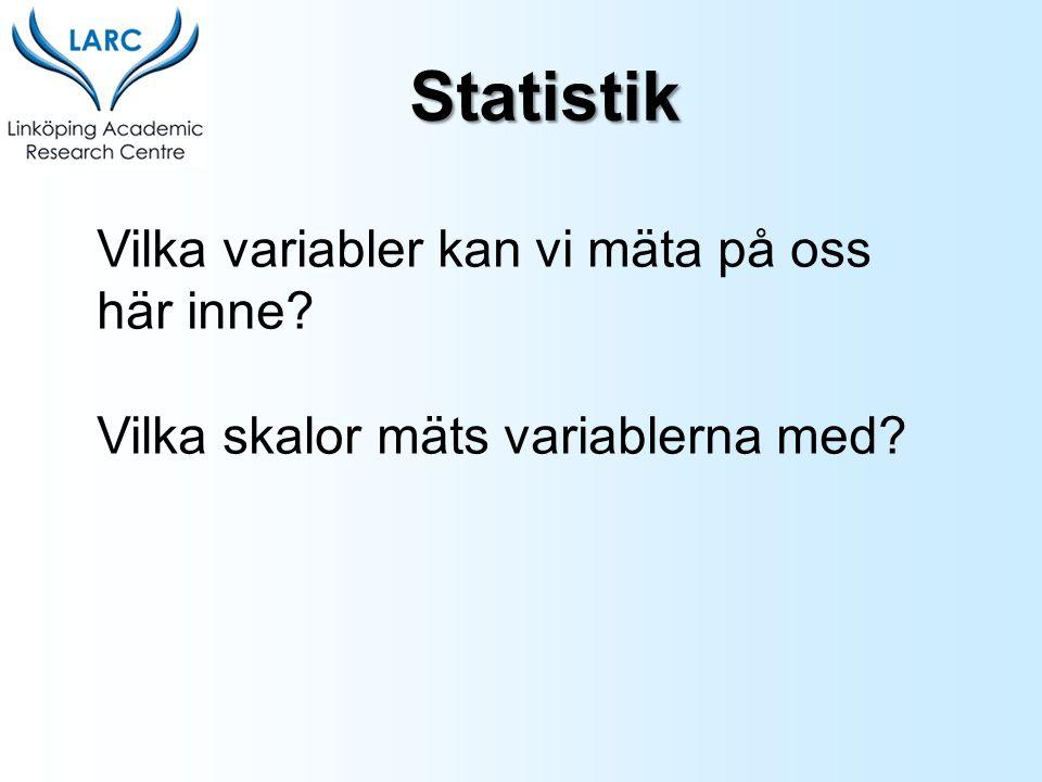 Statistik Vilka variabler kan vi mäta på oss här inne