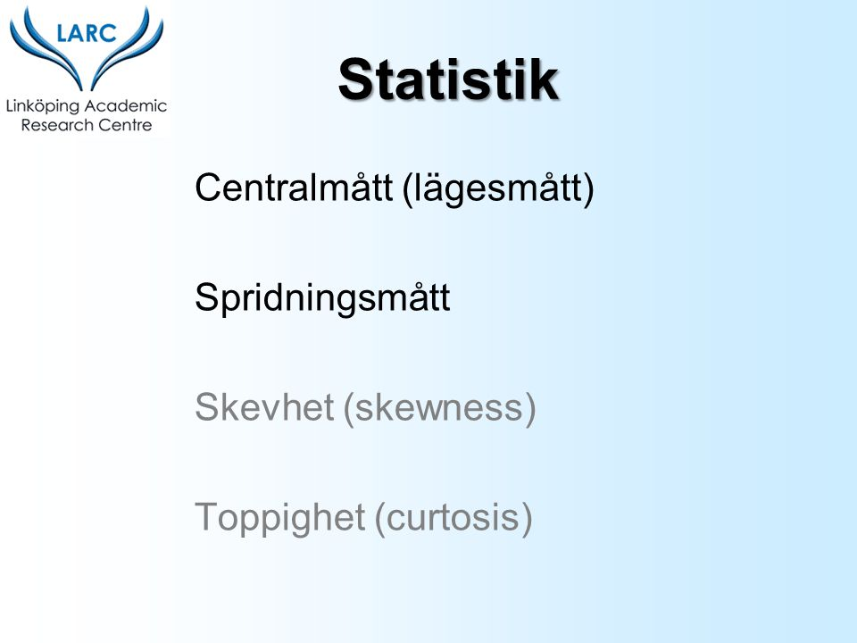 Statistik Centralmått (lägesmått) Spridningsmått Skevhet (skewness)