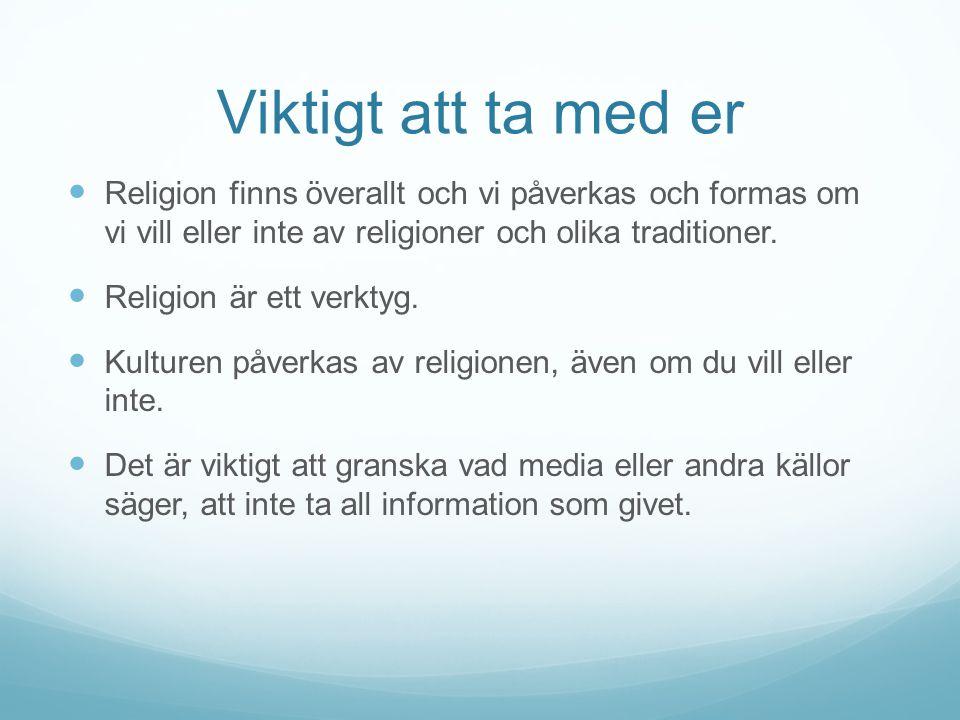 Viktigt att ta med er Religion finns överallt och vi påverkas och formas om vi vill eller inte av religioner och olika traditioner.