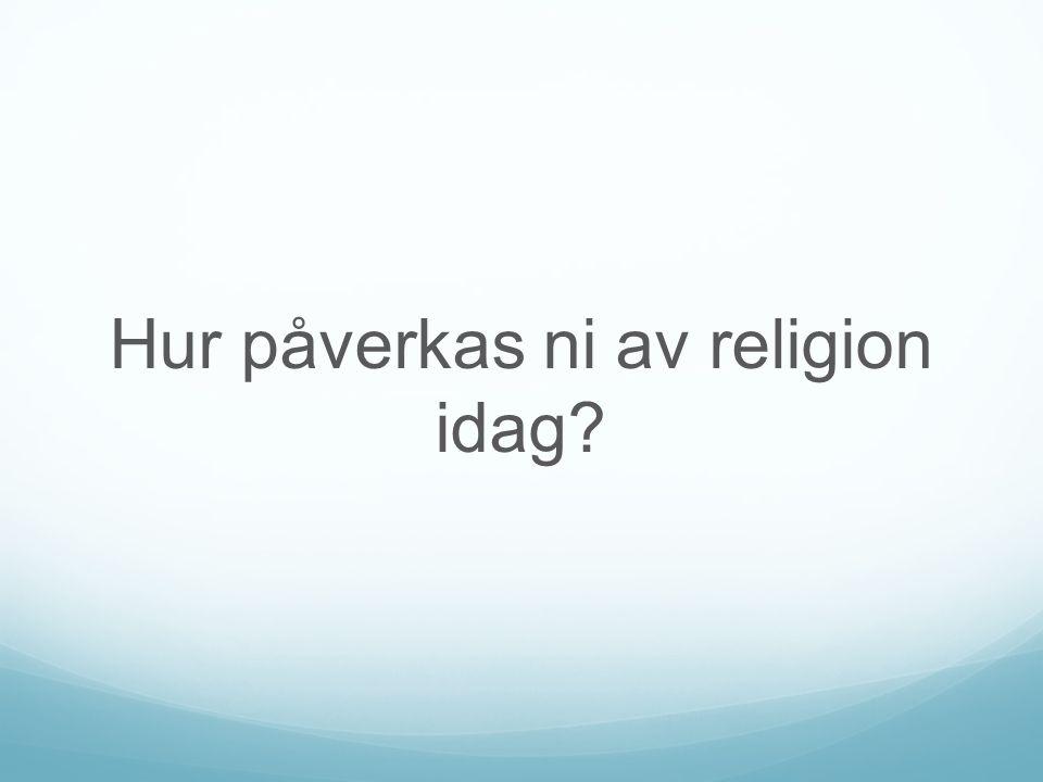 Hur påverkas ni av religion idag
