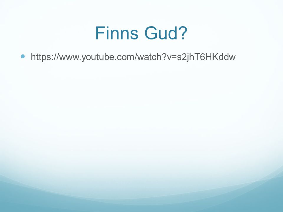 Finns Gud https://www.youtube.com/watch v=s2jhT6HKddw
