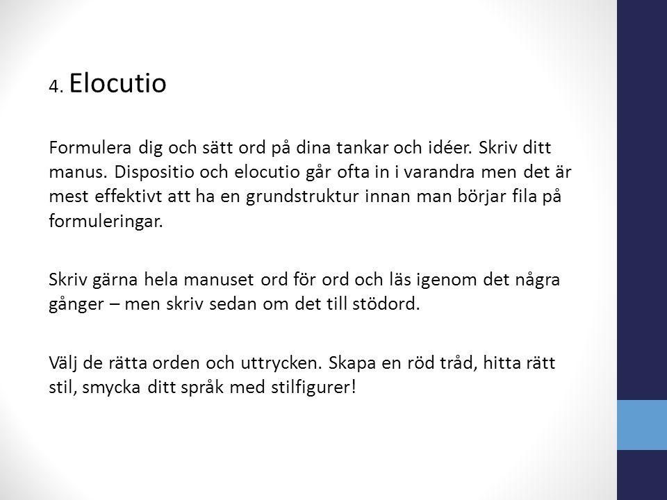 4. Elocutio Formulera dig och sätt ord på dina tankar och idéer