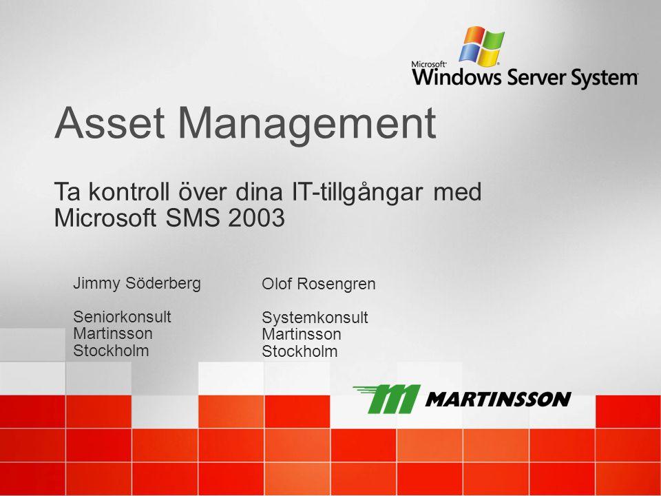 4/12/2017 5:44 PM Asset Management. Ta kontroll över dina IT-tillgångar med Microsoft SMS 2003. Jimmy Söderberg Seniorkonsult.