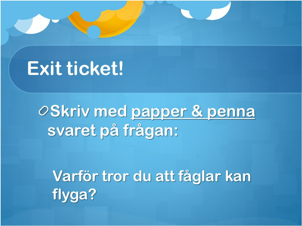 Exit ticket! Skriv med papper & penna svaret på frågan: