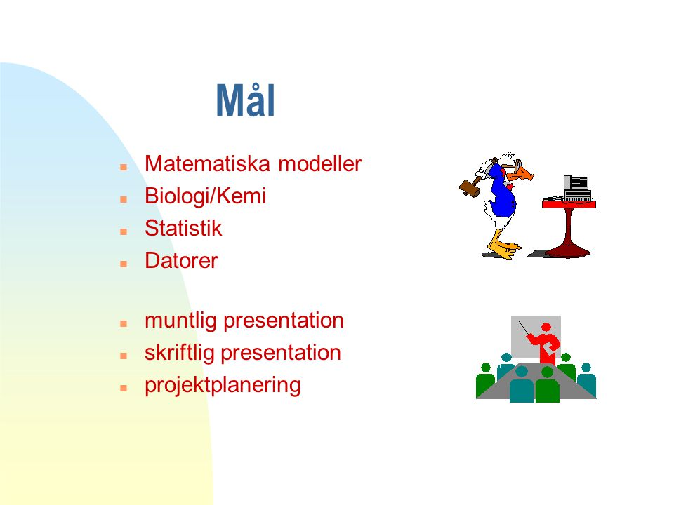 Mål Matematiska modeller Biologi/Kemi Statistik Datorer