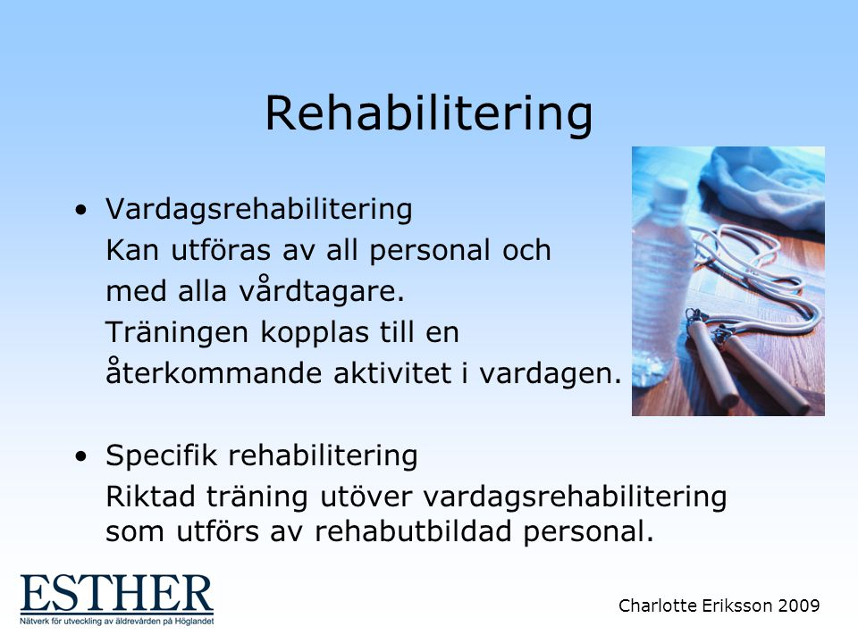 Rehabilitering Vardagsrehabilitering Kan utföras av all personal och
