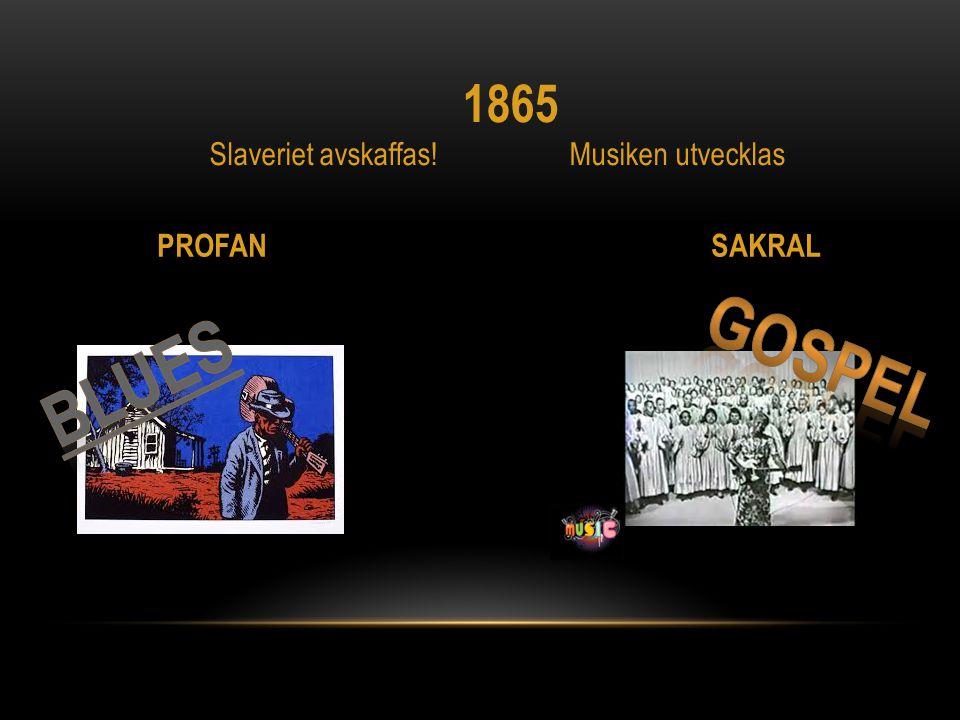 1865 Slaveriet avskaffas! Musiken utvecklas. PROFAN SAKRAL.