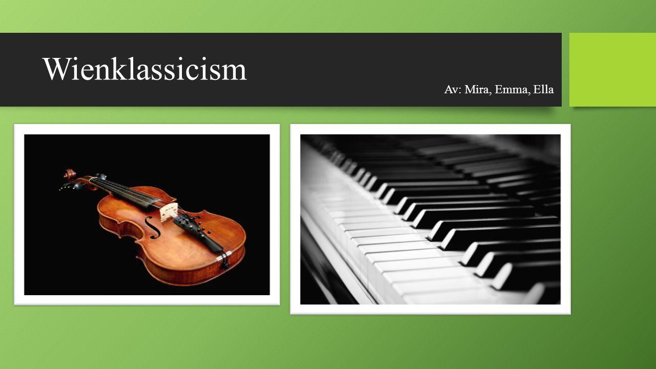 Wienklassicism Av: Mira, Emma, Ella