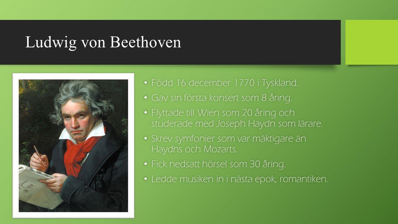 Ludwig von Beethoven Född 16 december 1770 i Tyskland.