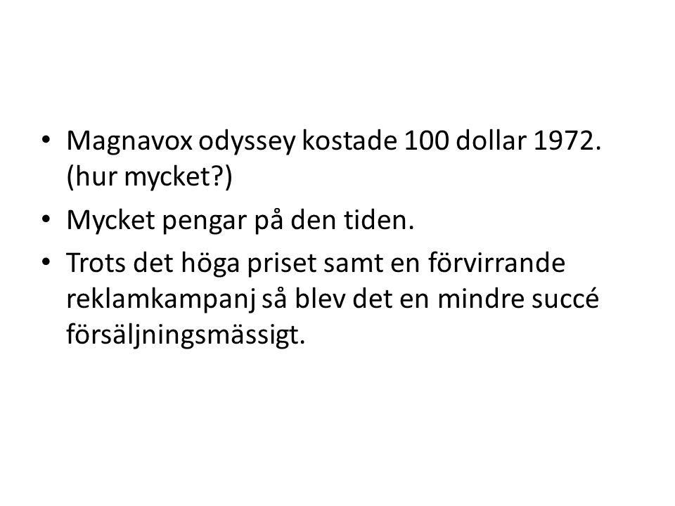 Magnavox odyssey kostade 100 dollar 1972. (hur mycket )
