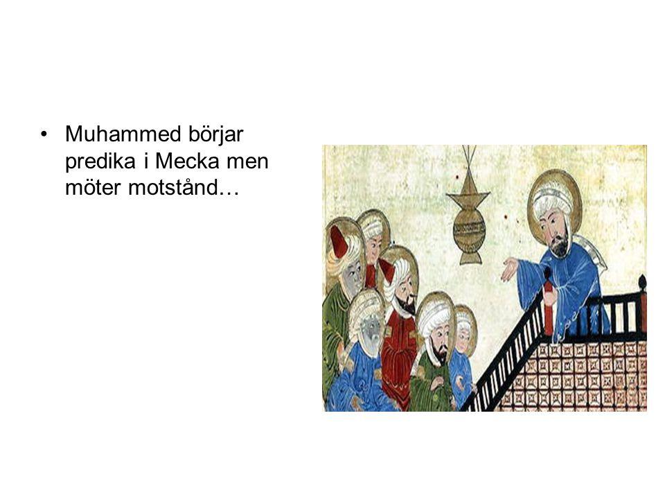 Muhammed börjar predika i Mecka men möter motstånd…