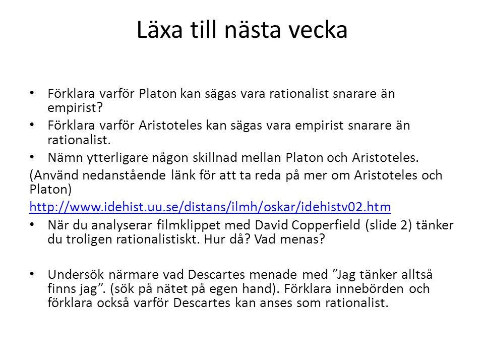 Läxa till nästa vecka Förklara varför Platon kan sägas vara rationalist snarare än empirist