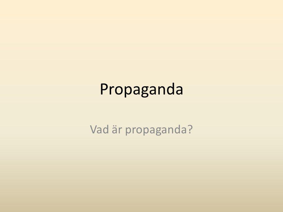 Propaganda Vad är propaganda