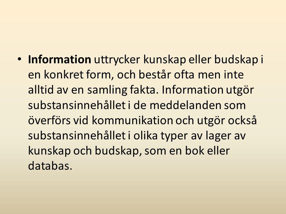 Information uttrycker kunskap eller budskap i en konkret form, och består ofta men inte alltid av en samling fakta.
