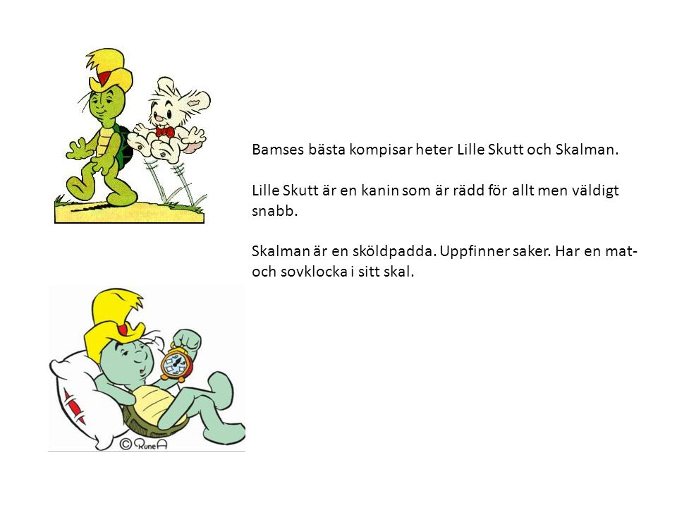 Bamses bästa kompisar heter Lille Skutt och Skalman.