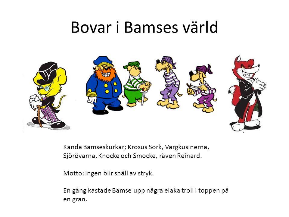 Bovar i Bamses värld Kända Bamseskurkar; Krösus Sork, Vargkusinerna, Sjörövarna, Knocke och Smocke, räven Reinard.