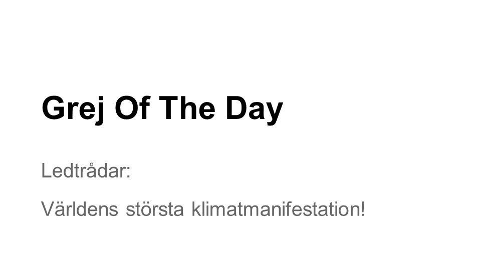 Grej Of The Day Ledtrådar: Världens största klimatmanifestation!