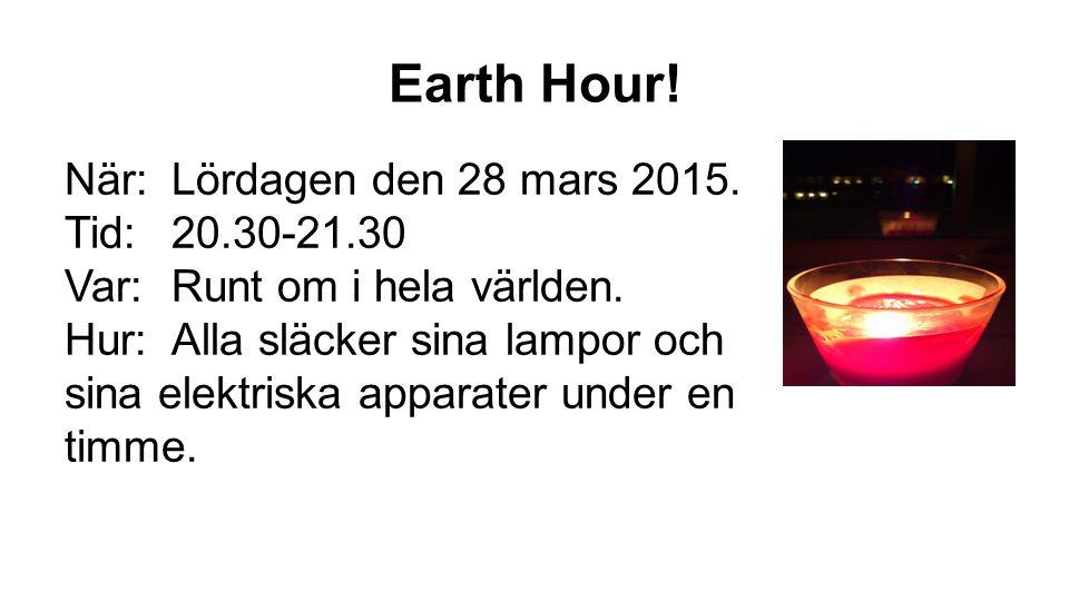 Earth Hour! När: Lördagen den 28 mars 2015. Tid: 20.30-21.30