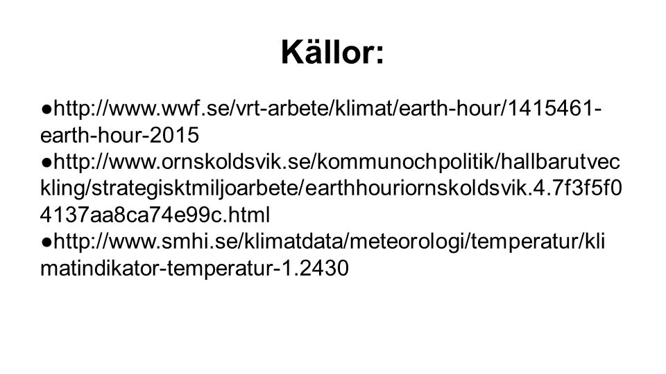 Källor: http://www.wwf.se/vrt-arbete/klimat/earth-hour/1415461-earth-hour-2015.
