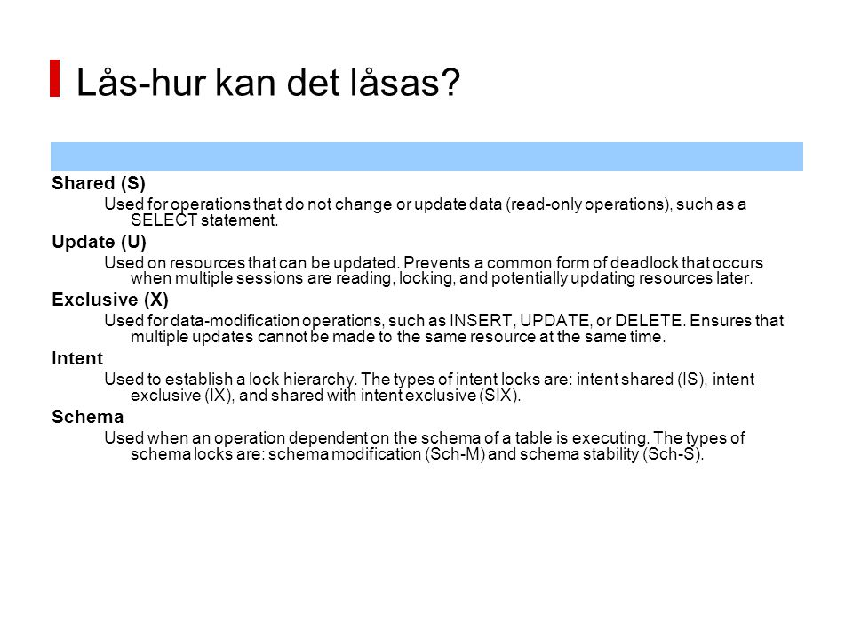 Lås-hur kan det låsas Shared (S) Update (U) Exclusive (X) Intent