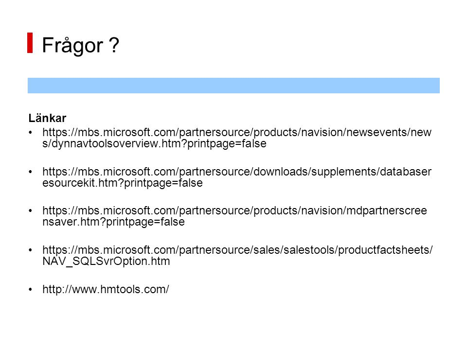 Frågor Länkar. https://mbs.microsoft.com/partnersource/products/navision/newsevents/news/dynnavtoolsoverview.htm printpage=false.