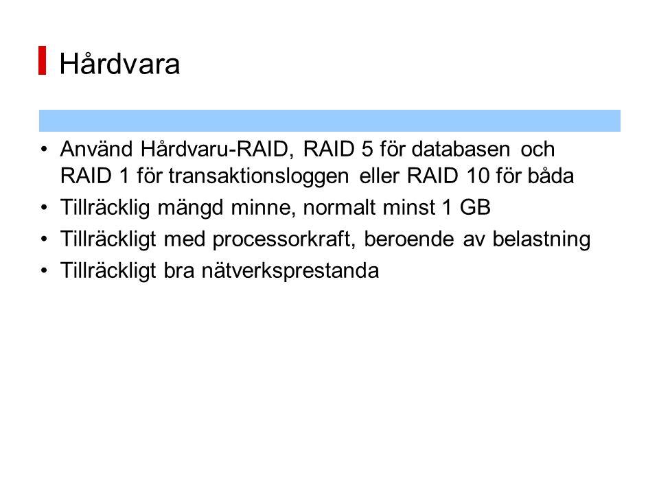 Hårdvara Använd Hårdvaru-RAID, RAID 5 för databasen och RAID 1 för transaktionsloggen eller RAID 10 för båda.