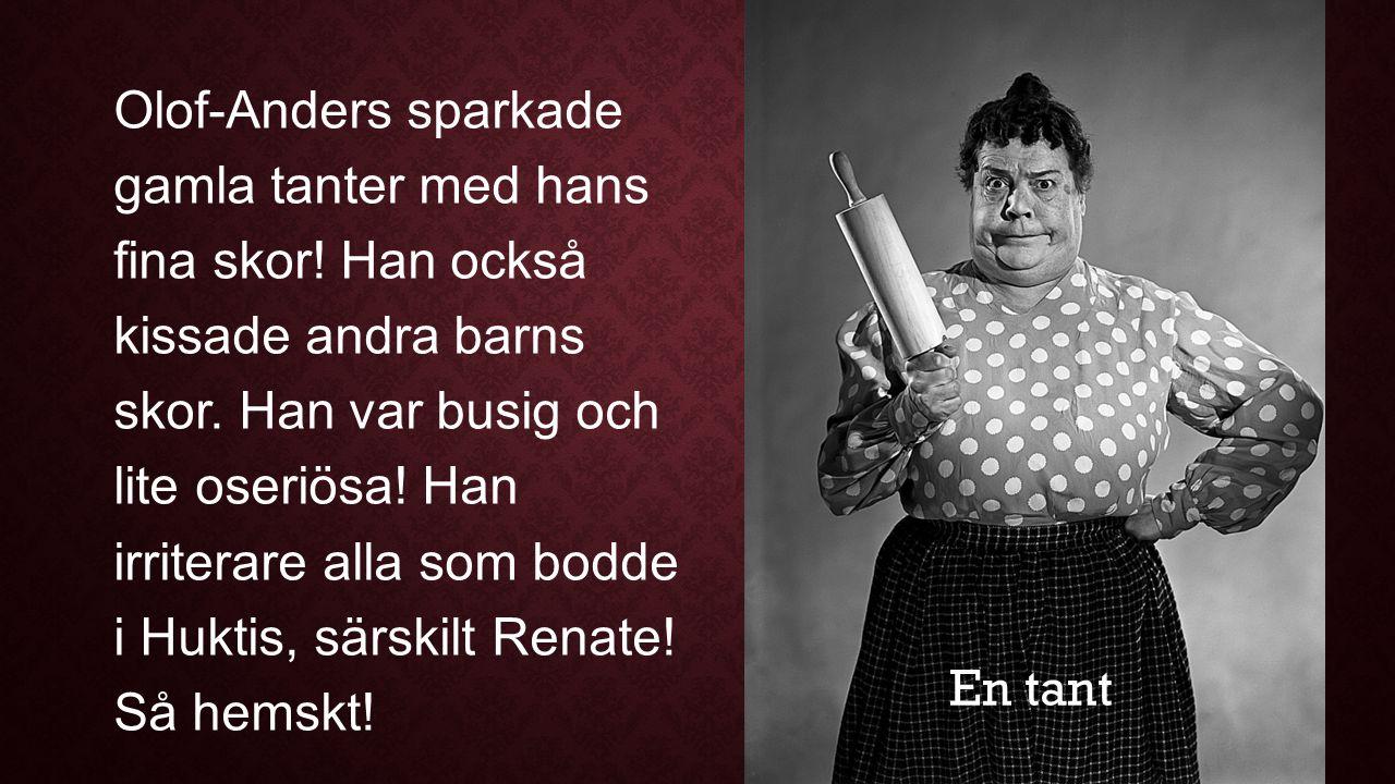 Olof-Anders sparkade gamla tanter med hans fina skor