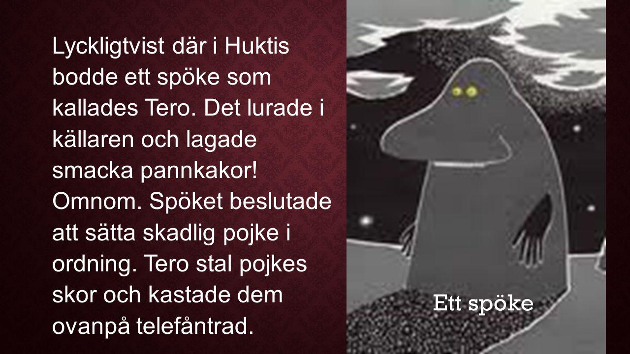 Lyckligtvist där i Huktis bodde ett spöke som kallades Tero