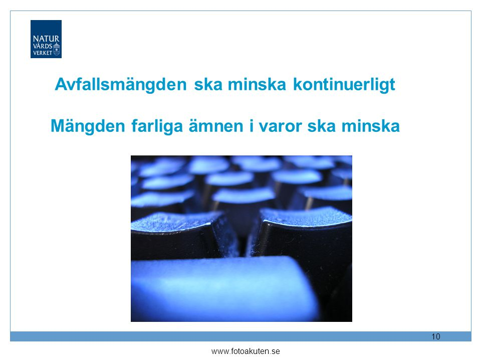 2017-04-12 Avfallsmängden ska minska kontinuerligt Mängden farliga ämnen i varor ska minska.