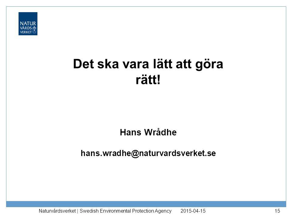 2017-04-12 Det ska vara lätt att göra rätt! Hans Wrådhe hans.wradhe@naturvardsverket.se.