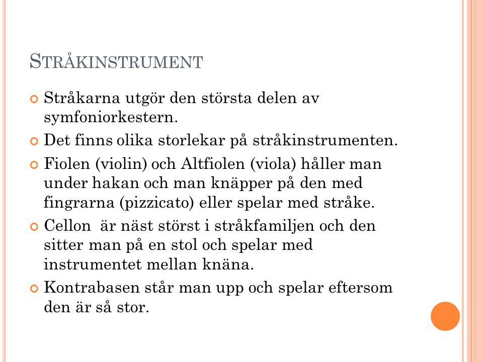 Stråkinstrument Stråkarna utgör den största delen av symfoniorkestern.