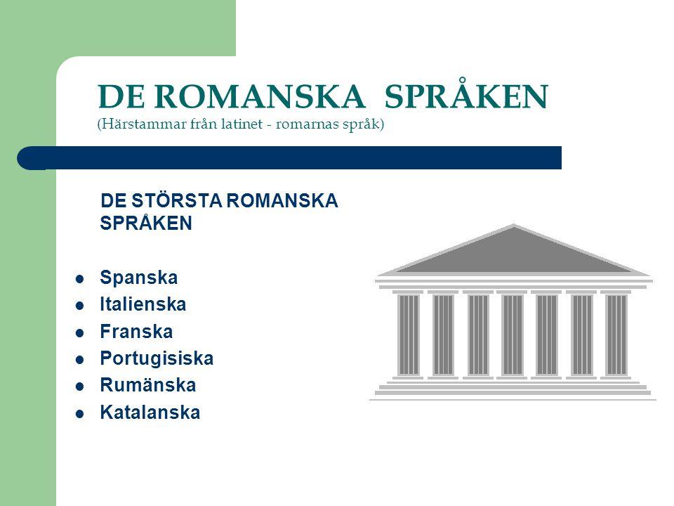 DE ROMANSKA SPRÅKEN (Härstammar från latinet - romarnas språk)