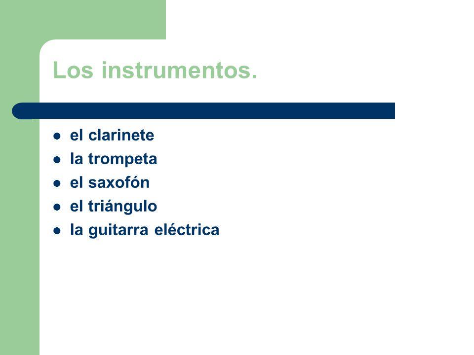 Los instrumentos. el clarinete la trompeta el saxofón el triángulo