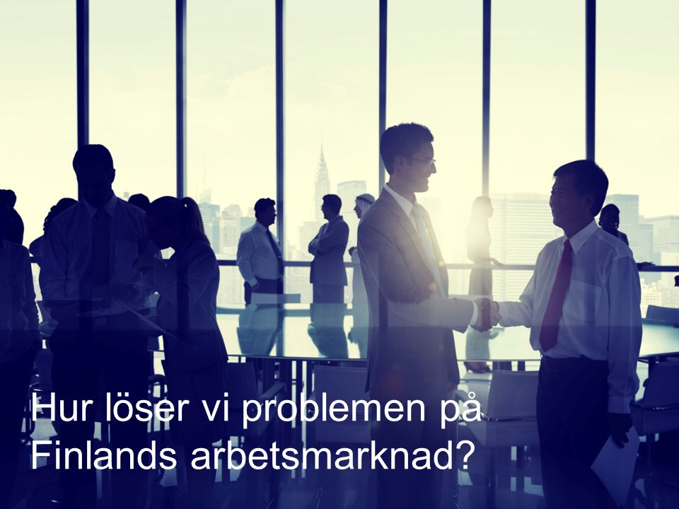 Hur löser vi problemen på Finlands arbetsmarknad