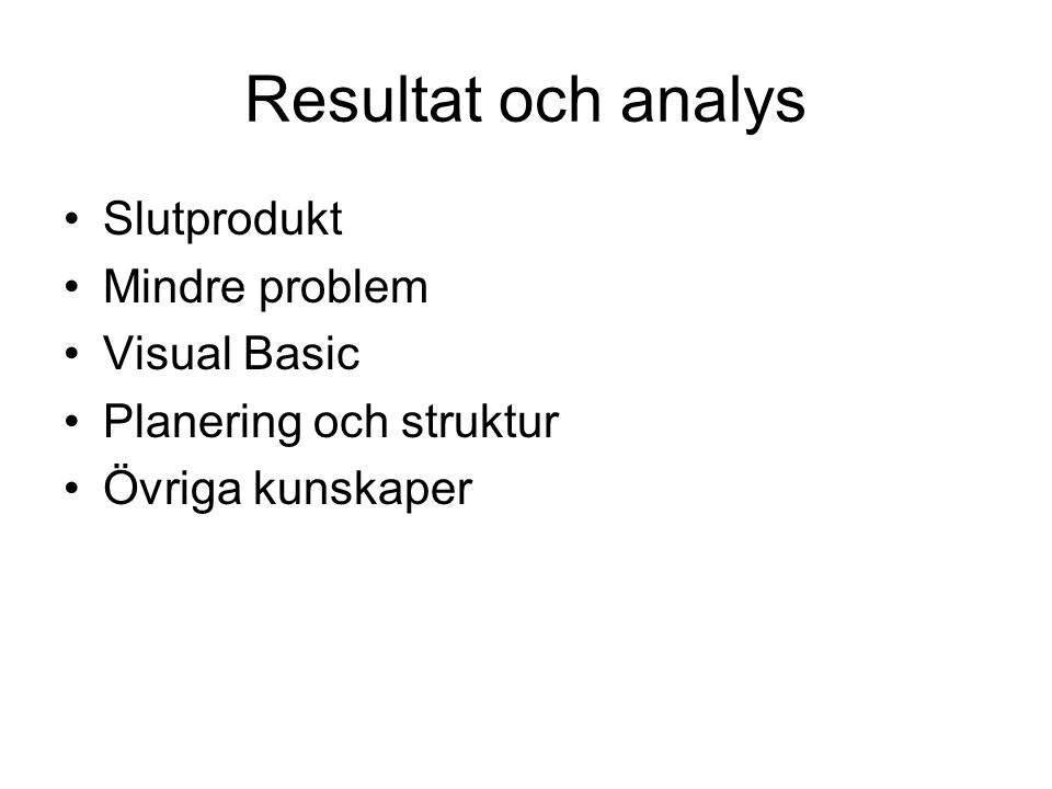 Resultat och analys Slutprodukt Mindre problem Visual Basic
