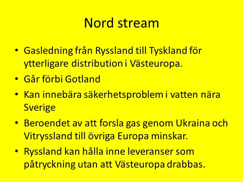 Nord stream Gasledning från Ryssland till Tyskland för ytterligare distribution i Västeuropa. Går förbi Gotland.