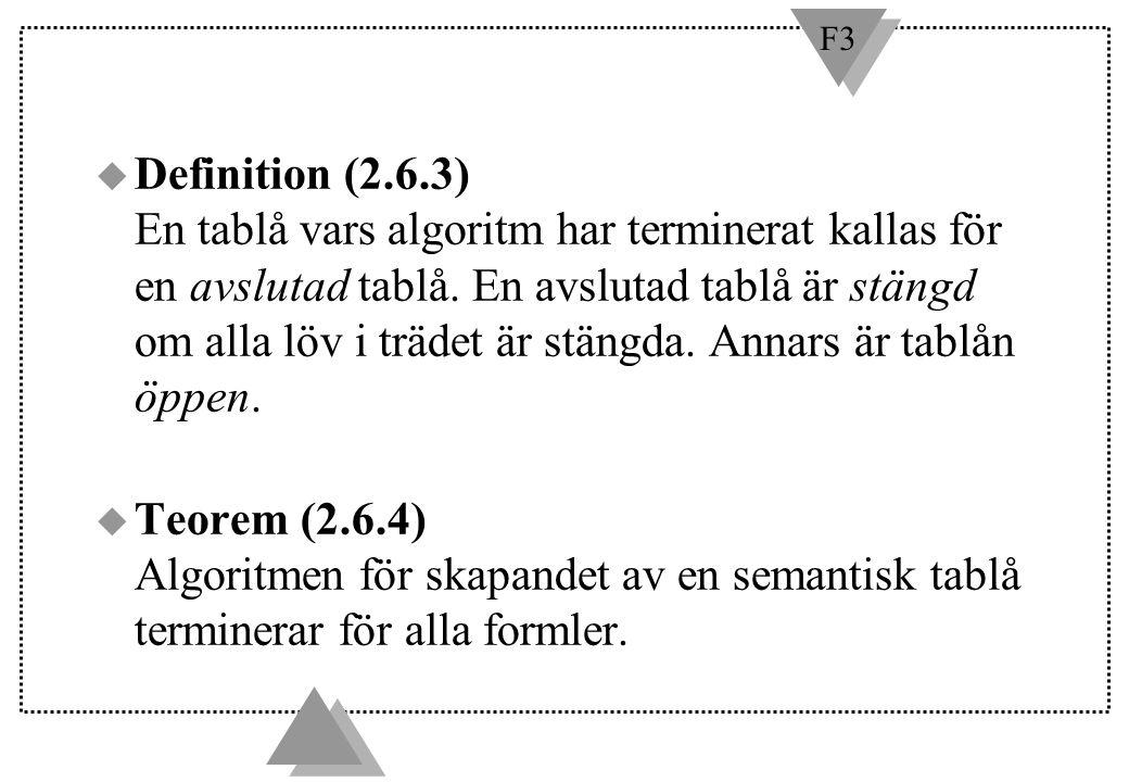 Definition (2.6.3) En tablå vars algoritm har terminerat kallas för en avslutad tablå. En avslutad tablå är stängd om alla löv i trädet är stängda. Annars är tablån öppen.