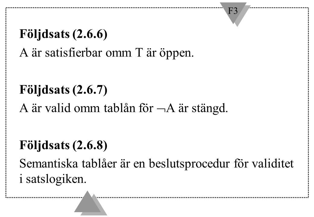 A är satisfierbar omm T är öppen. Följdsats (2.6.7)