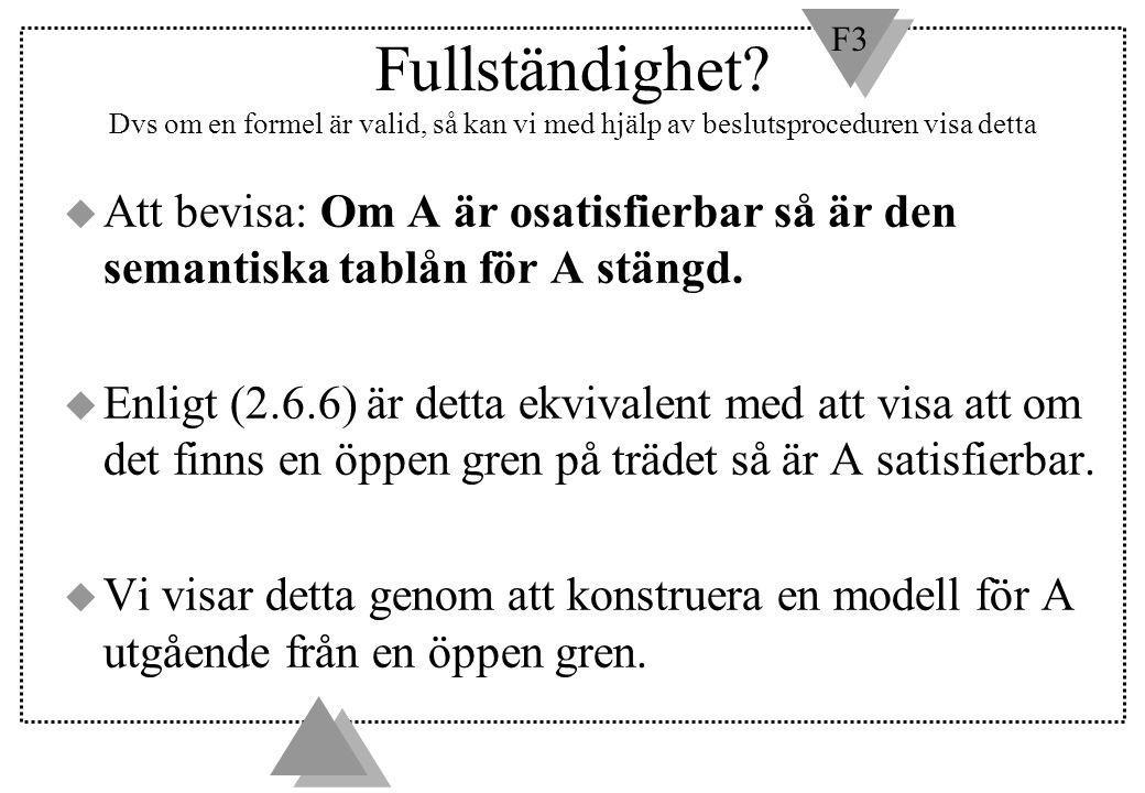 Fullständighet Dvs om en formel är valid, så kan vi med hjälp av beslutsproceduren visa detta