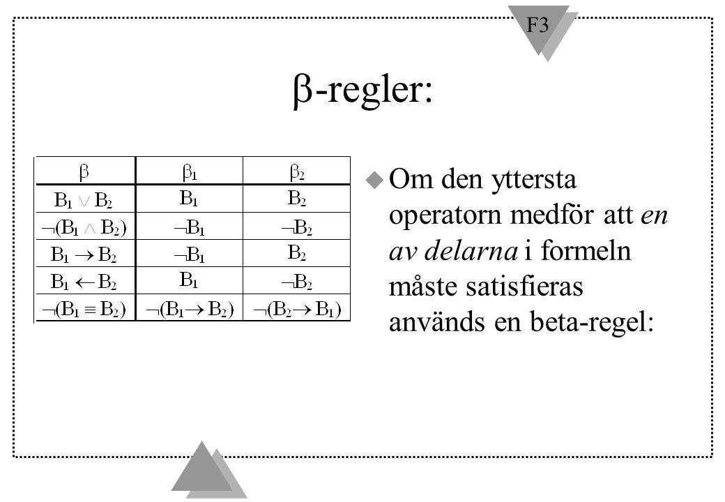 -regler: Om den yttersta operatorn medför att en av delarna i formeln måste satisfieras används en beta-regel: