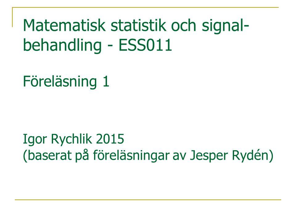 Matematisk statistik och signal-behandling - ESS011 Föreläsning 1 Igor Rychlik 2015 (baserat på föreläsningar av Jesper Rydén)