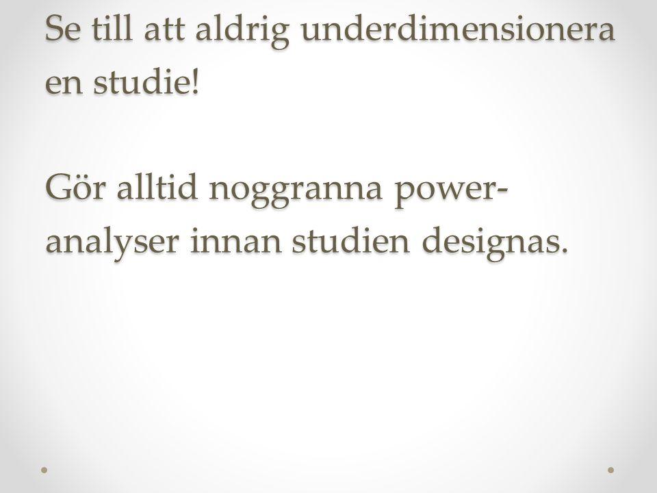 Alltså: I vetenskapens namn: Se till att aldrig underdimensionera en studie.