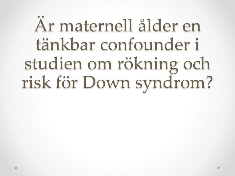 Uppgift: Är maternell ålder en tänkbar confounder i studien om rökning och risk för Down syndrom