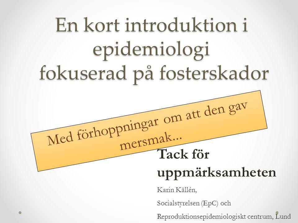 En kort introduktion i epidemiologi fokuserad på fosterskador