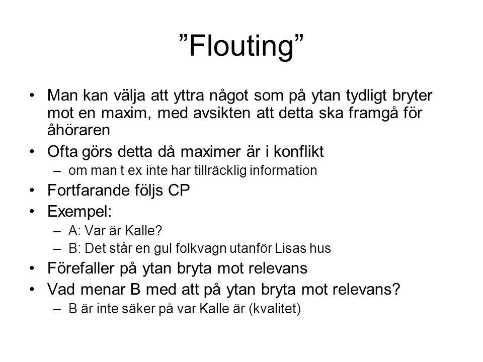 Flouting Man kan välja att yttra något som på ytan tydligt bryter mot en maxim, med avsikten att detta ska framgå för åhöraren.