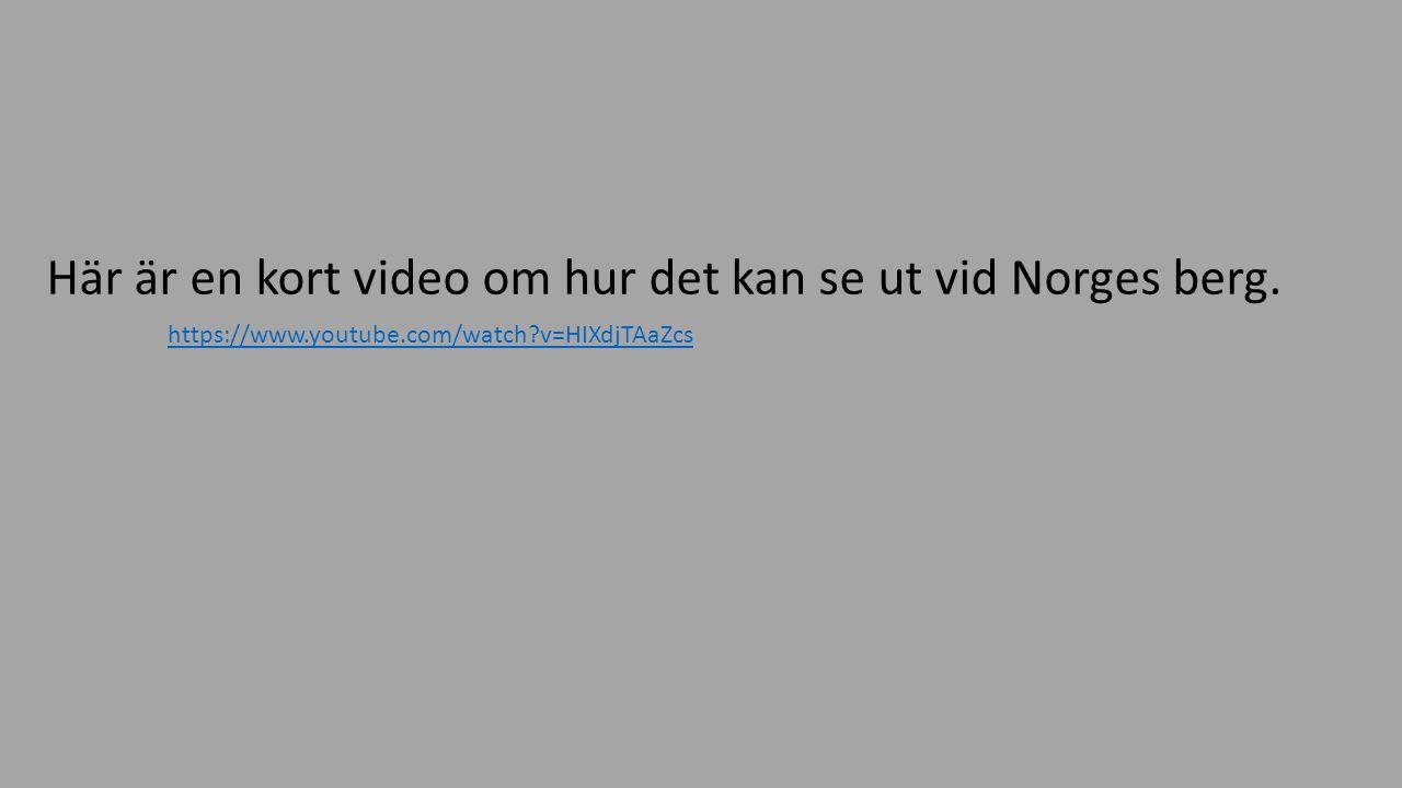Här är en kort video om hur det kan se ut vid Norges berg.